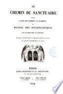 Le Chemin du sanctuaire montré à ceux qui aspirent au Sacerdoce, ou, Manuel des ecclésiastiques