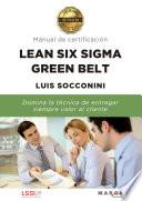Lean Six Sigma Green Belt. Manual de certificación