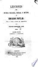 Lecciones de buena Crianza, Moral y Mundo, ó educacion popular ... Segunda edicion ... aumentada