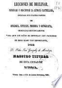 Lecciones de declinar, conjugar y oracionar la lengua castellana...ordenadas metódicamente para que los niños se impongan con facilidad...