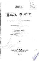 Lecciones de derecho maritimo dictadas en la Facultad de ciencias politicas y administrativas de la Universidad mayor de San Marcos