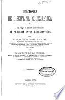 Lecciones de disciplina eclesiástica y Suplemento al Tratado teórico-práctico de procedimientos eclesiásticos