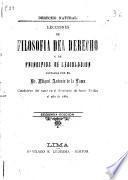 Lecciones de filosofia del derecho y de principios de legislacion dictadas