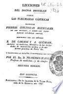 Lecciones del Doctor Broussais sobre las flegmasias gástricas llamadas fiebres continuas esenciales de los autores y sobre las flegmasias cutáneas agudas