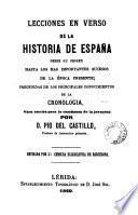 Lecciones en verso de la historia de España desde su origen hasta los mas importantes sucesos de la época presente