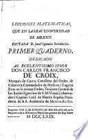 Lecciones matematicas, que en la Real Universidad de Mexico, dictaba D. Josef Ignacio Bartolache