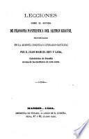 Lecciones sobre el Sistema de Fílosofia Panteistica del Aleman Krause. Pronunciados en la Armonia (Sociedad literario Catolica).