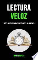 Lectura Veloz: Speed Reading Para Principiantes En Aumento