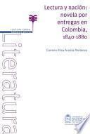 Lectura y Nación. Novela por entregas en Colombia 1840-1880