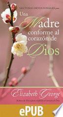 Lecturas devocionales para una madre conforme al corazon de Dios