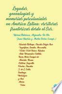 Legados, genealogías y memorias poscoloniales en América Latina