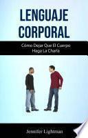 Lenguaje Corporal: Cómo Dejar Que El Cuerpo Haga La Charla