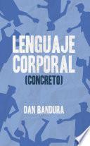 Lenguaje Corporal (Concreto) : Descubre al instante con técnicas prácticas lo que sienten los demás y si te mienten a través de la psicología conductual aplicada