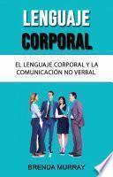 Lenguaje Corporal: El Lenguaje Corporal Y La Comunicación No Verbal