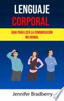 Lenguaje Corporal: Guia Para Leer La Comunicación No Verbal