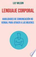 Lenguaje Corporal: Habilidades De Comunicación No Verbal Para Atraer A Las Mujeres