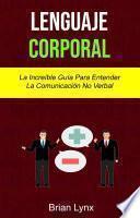 Lenguaje Corporal: La Increíble Guía Para Entender La Comunicación No Verbal