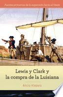 Lewis y Clark y la compra de la Luisiana (Lewis and Clark and Exploring the Louisiana Purchase)