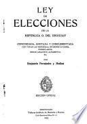 Ley de elecciones de la república o. del Uruguay, concordada, anotada y complementada con todas las reformas, interpretaciones, formularios, índice analítico alfabético, etc