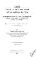 Leyes comerciales y marítimas de la América latina comparadas entre sí y con los códigos de España y las leyes de los Estados Unidos de América