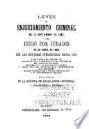 Leyes de enjuiciamiento criminal de 14 septiembre de 1882 y del juicio por jurados de 20 abril de 1888 con las reformas introducidas hasta 1903