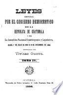 Leyes emitidas por el gobierno democratico de la República de Guatemala y por la Asamblea Nacional Constituyente y Lejislativa