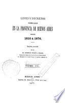 Leyes y decretos promulgados en la provincia de Buenos Aires desde 1810 á 1876
