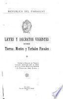 Leyes y decretos vigentes sobre tierras, montes y yerbales fiscales