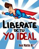 Libérate de tu Yo ideal