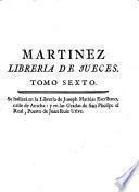 Libreria de jueces, utilisima, y universal para todos los que desean imponerse en la Jurisprudencia práctica ...