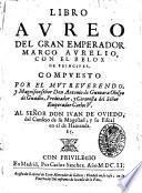 Libro aureo del gran emperador Marco Aurelio, con el relox de principes. Compuesto por don Antonio de Gueuara Obispo ...