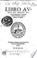 LIBRO AVREO DE MARCO AVrelio, emperador, y eloquentissimo Orador, nueuamente corregido