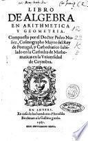 Libro de algebra en arithmetica y geometria. Compuesto por el doctor Pedro Nunez, ..