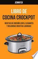 Libro De Cocina Crockpot : Recetas De Cocción Lenta, Elegantes Y Deliciosas (Recetas Luciosas)