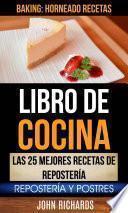 Libro De Cocina: Las 25 mejores recetas de repostería: Repostería y Postres (Baking: Horneado Recetas)