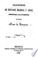 Libro de Educacion religiosa y social destinado a la Juventud. [With a preface by J. J. Pesado.]