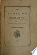 Libro de la camara real del prinçipe Don Juan e offiçios de su casa e seruiçio ordinario