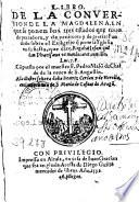 Libro de la conuersion de la Magdalena, en que se ponen los tres estados que tuuo de pecadora, y de penitente y de gracia ...