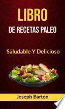 Libro De Recetas Paleo: Saludable Y Delicioso