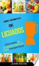 Libro Definitivo de Licuados - Recetario de licuados frescos para perder peso