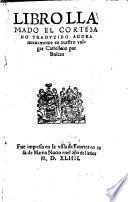 Libro llamado el cortesano traduzido agora nuevamente en nuestro vulgar Castellano por Boscan