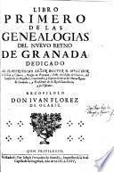 Libro primero de las genealogias del Nueuo Reyno de Granada ...
