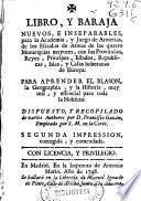 Libro y baraja nuevos, e inseparables para la Academia, y juego de armerìas de los escudos de armas de las quatro monarquìas mayores ... y casas soberanas de Europa