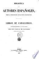 Libros de Caballerías, con un discurso preliminar y un catálogo razonado por Don Pascual de Gayangos