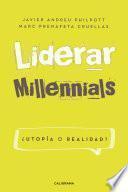 Liderar millennials. ¿Utopía o realidad?