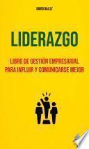 Liderazgo : Libro De Gestión Empresarial Para Influir Y Comunicarse Mejor