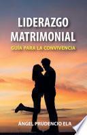 Liderazgo matrimonial: Guía para la convivencia