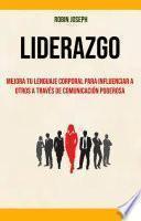 Liderazgo: Mejora Tu Lenguaje Corporal Para Influenciar A Otros A Través De Comunicación Poderosa