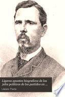 Ligeros apuntes biograficos de los jefes politicos de los partidos en los estados de la Republica Mexicana