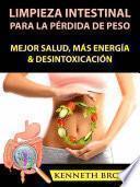 Limpieza Intestinal Para La Pérdida De Peso: Mejor Salud, Más Energía & Desintoxicación